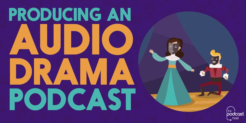 How Do You Edit and Produce an Audio Drama Podcast?