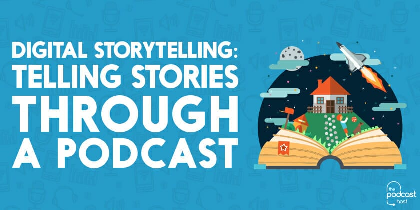 Digital Storytelling: Telling Stories Through a Podcast