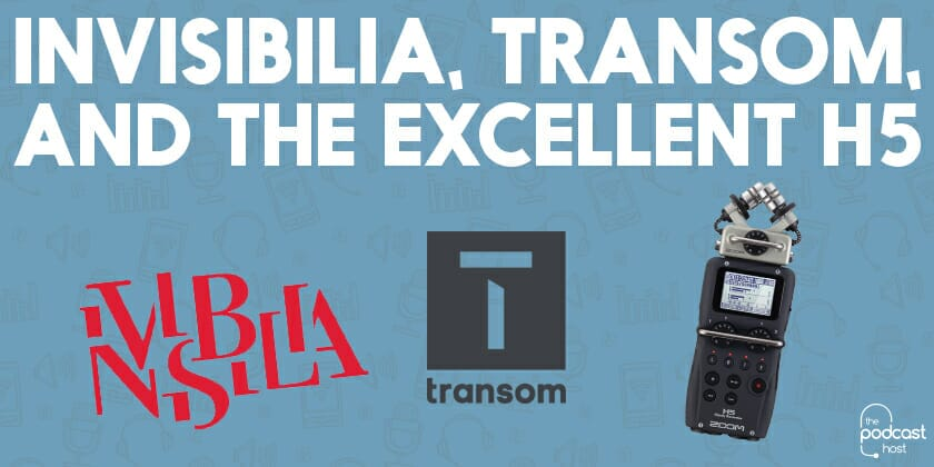 Invisibilia, Transom and the Excellent H5 | Newsletter Archive