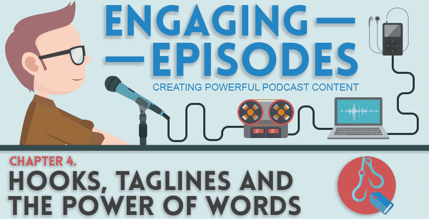 Hooks, Taglines and the power of words   Engaging Episodes #4