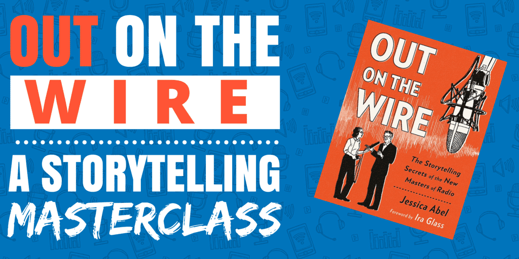 Out on the Wire | A Storytelling Masterclass