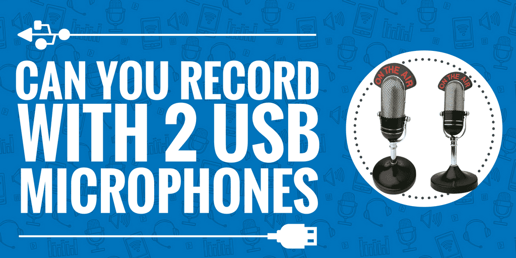 Can You Record With 2 USB Microphones into 1 Computer?