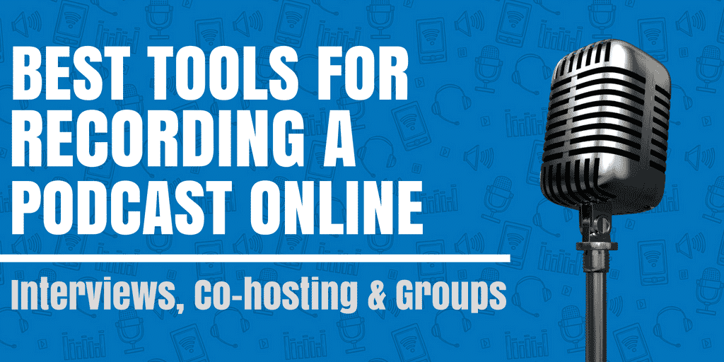Best Tools for Recording a Podcast Online: Interviews, Co-hosting & Groups
