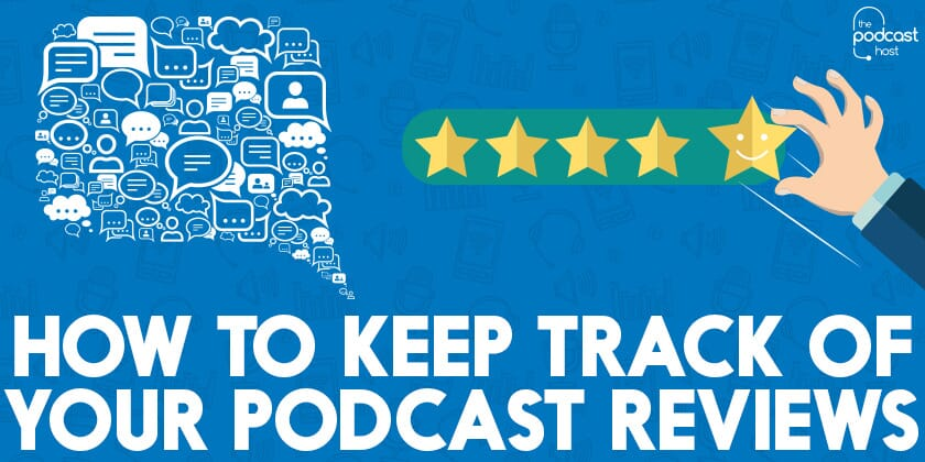 How to Keep Track of Your Podcast Reviews