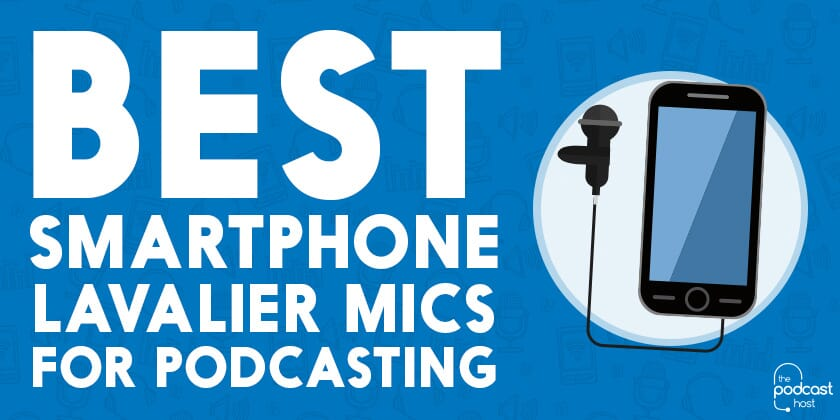 Best Smartphone Lavalier Microphones for Podcasting