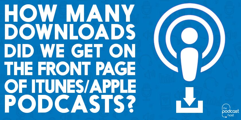How Many Downloads Did We Get on the Front Page of iTunes/Apple Podcasts?
