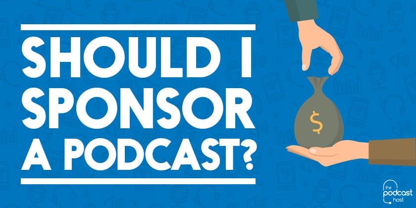 Should I Sponsor a Podcast?