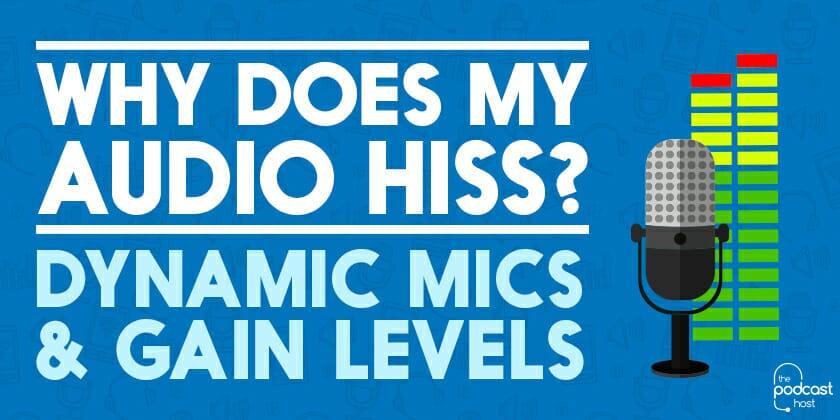 Why Does My Audio Hiss? Dynamic Mics & Gain Levels