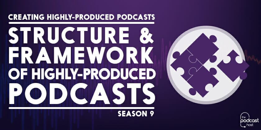 Structure & Framework of a Highly-Produced Podcast | Podcraft 902