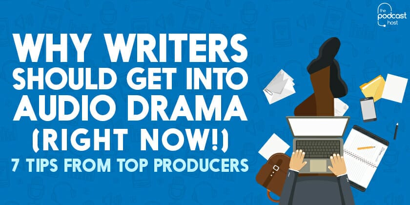 Why Writers Should Get into Audio Drama (Right Now!): 7 Tips from Top Producers