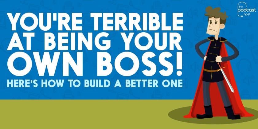 You're Terrible at Being your own Boss! Here's how to Build a Better One
