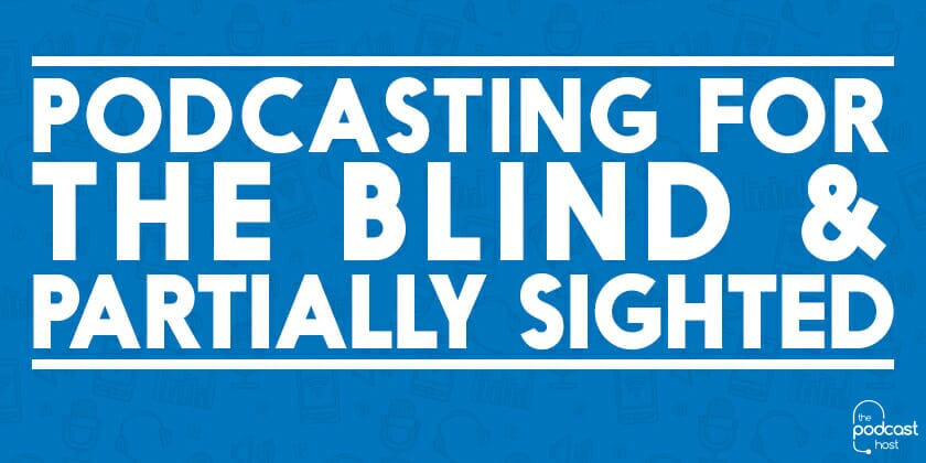 Podcasting for the Blind & Partially Sighted