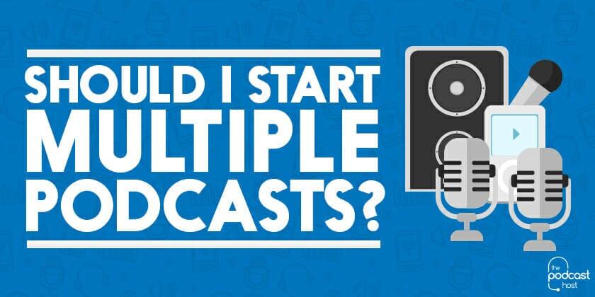 Should I Start Multiple Podcasts?